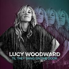 Lucy Woodward - Til They Bang On The Door ( AUDIO CD 07-15-2016 ) NEW