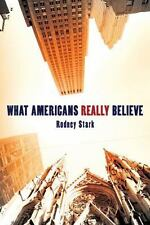 What Americans Really Believe by Rodney Stark (2008, Paperback)