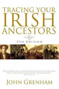 Tracing Your Irish Ancestors. Fifth Edition by John Grenham
