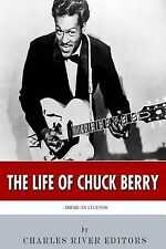 NEW American Legends: The Life of Chuck Berry by Charles River Editors