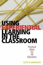 Using Experiential Learning in the Classroom : Practical Ideas for All...