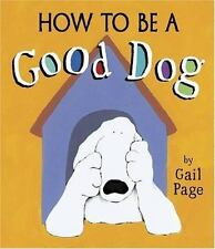 How to Be a Good Dog by Gail Page c2006 VGC Hardcover, We Combine Shipping