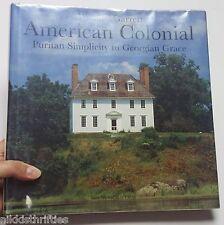 American Colonial : Puritan Simplicity to Georgian Grace by Wendell Garrett...