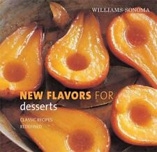 Williams-Sonoma New Flavors for Desserts: Classic Recipes Redefined Seasonal