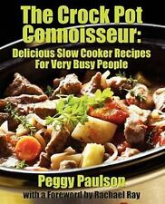 The Crock Pot Connoisseur : Delicious Slow Cooker Recipes for (Very) Busy...