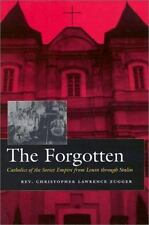 The Forgotten: Catholics of the Soviet Empire from Lenin Through Stalin: By C...