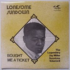 JAY MILLER SESSIONS: LONESOME SUNDOWN ~ I Bought Me a Ticket BLUES flyright LP