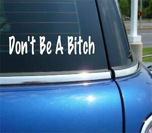 DON'T BE A BITCH DECAL STICKER FUNNY ROAD RAGE GIRL WOMAN JOKE GAG PRANK CAR