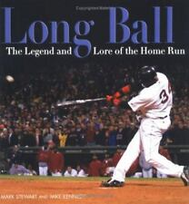 Long Ball : The Legend and Lore of the Home Run by Mark Stewart; Mike Kennedy