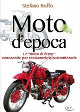 MOTO D'EPOCA - Le moto di ferro : conoscerle per restaurarle o customizzarle