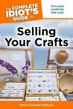 Complete Idiot's Guide to Sellling Your Crafts by Chris Franchetti Michaels(PB)