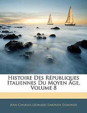 NEW Histoire Des Républiques Italiennes Du Moyen Âge, Volume 8 (French Edition)
