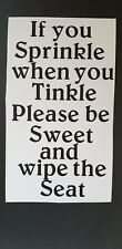 Decal Sticker If You Sprinkle When You Tinkle Please Be Sweet And Wipe The Seat