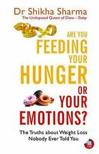 Are You Feeding Your Hunger or Your Emotions? : The Truths about Weight Loss...