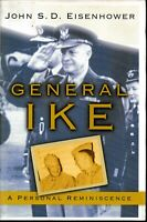 BIOGRAPHY , GENERAL IKE by JOHN S D EISENHOWER , A PERSONAL REMINISCENCE