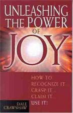 Unleashing the Power of Joy : How to Recognize It...Grasp It...Claim It...Use It