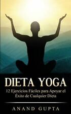 Dieta Yoga : 12 Ejercicios F?ciles para Apoyar el ?xito de Cualquier Dieta: B...