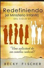 Redefiniendo el Ministerio de Niños : Del Siglo 21 by Becky Fischer (2015,...