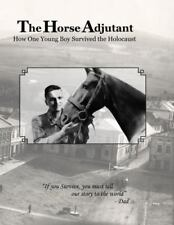 The Horse Adjutant : A Boy's Life in the Holocaust, The Story of Leon Schagrin,