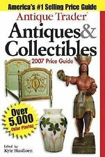 Antique Trader Antiques and Collectibles Price Guide 2007 Ed. By Kyle Husfloen