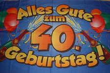 Alles Gute zum 40. Geburtstag  Fahne Flagge Hißflagge Hissfahne 150 x 90 cm