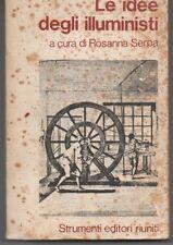 LE IDEE DEGLI ILLUMINISTI - ROSANNA SERPA  - STRUMENTI EDITORI RIUNITI 1978