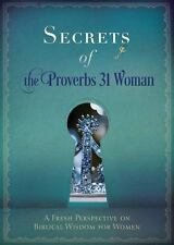 Secrets of the Proverbs 31 Woman : Fresh Perspectives on Biblical Wisdom for...