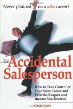 The Accidental Salesperson: How to Take Control of Your Sales Career and Earn th