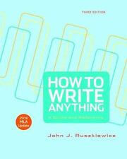 How to Write Anything with 2016 MLA Update by John J. Ruszkiewicz and Jay T....