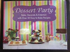 Dessert Party Bake Decorate and Entertain 50 Recipes for Ages 16+  SEALED