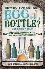 How Do You Get an Egg into a Bottle?: And Other Puzzles: 101 Weird, Wonderful an