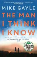 The Man I Think I Know: A feel-good, uplifting s, Gayle, Mike, New