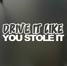 Drive it like you stole it sticker Funny JDM Drift Honda lowered car window