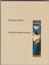 """"""" Enregistrements pirates """" Philippe Delerm - 2004 . Excellent état ."""