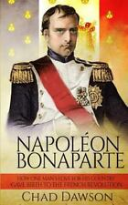 Napoléon Bonaparte: How One Man's Love for His Country Gave Birth to the...