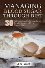 Diabetes : Managing Blood Sugar Through Diet. 30 Delicious Low-Carb,...