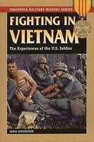 Fighting in Vietnam: The Experiences of the U.S. Soldier (Stackpole Military His