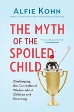 The Myth of the Spoiled Child: Challenging the Conventional Wisdom about Childre