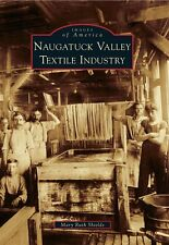 Naugatuck Valley Textile Industry [Images of America] [CT] [Arcadia Publishing]