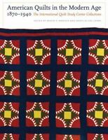 American Quilts in the Modern Age, 1870-1940: The International Quilt Study C...