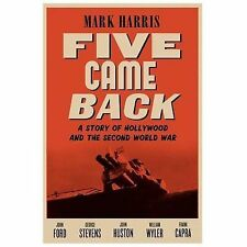 Five Came Back : A Story of Hollywood and the Second World War by Mark Harris (2