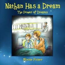 Nathan Has a Dream : The Power of Dreams by Moose Foster (2013, Paperback)
