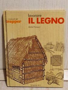 Lavorare il legno Michel Froissart manuali trapper Prima Edizione Longanesi 1977