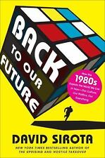Back to Our Future: How the 1980s Explain the World We Live in Now--Our Culture,