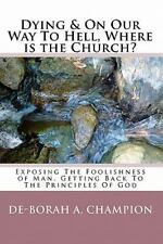 Dying and on Our Way to Hell, Where Is the Church? by De-Borah A. Champion...