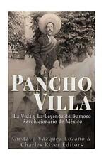 Pancho Villa: la Vida y la Leyenda de Famoso Revolucionario de México by...