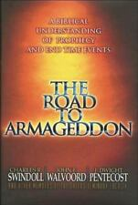 The Road To Armageddon: A Biblical Understanding Of Prophecy And End-Time Eve...