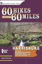 60 Hikes Within 60 Miles: Harrisburg: Including Lancaster, York, and Surrounding