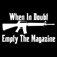 """When In Doubt Empty The Magazine 8"""" Gun Car Truck Window Vinyl Decal Sticker."""