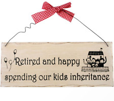 Retired and Happy Spending Our Kids Inheritance - Hanging Wooden Sign